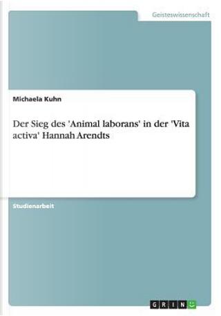 Der Sieg des 'Animal laborans' in der 'Vita activa' Hannah Arendts by Michaela Kuhn