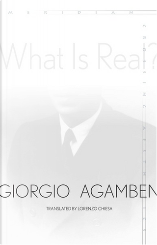 What Is Real? by Giorgio Agamben