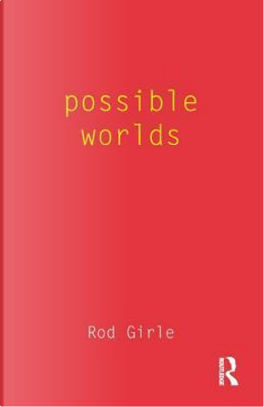 Possible Worlds by Rod Girle