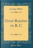 Goat-Raising in B. C (Classic Reprint) by George Pilmer