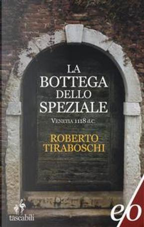 La bottega dello speziale. Venetia 1118 d. C. by Roberto Tiraboschi