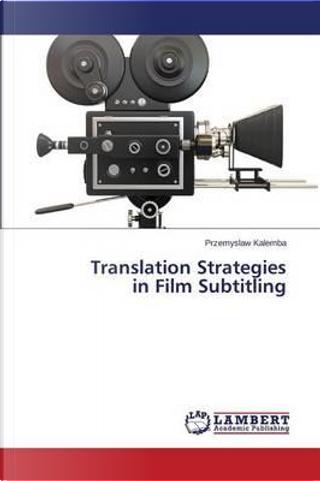 Translation Strategies in Film Subtitling by Przemyslaw Kalemba