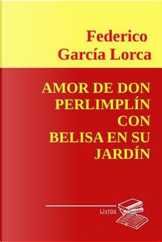 Amor de Don Perlimplin con Belisa en su jardin by Federico Garcia Lorca