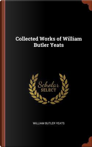 Collected Works of William Butler Yeats by William Butler Yeats
