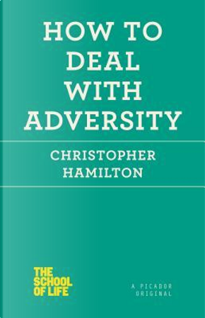 How to Deal With Adversity by Christopher Hamilton