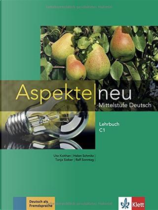 Aspekte neu, C1: Lehrbuch by Ute Koithan, Helen Schmitz, Ralf Sonntag, Tanja Sieber