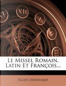 Le Missel Romain, Latin Et Francois. by Glise Catholique