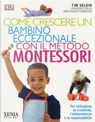 Come crescere un bambino eccezionale con il metodo Montessori by Tim Seldin