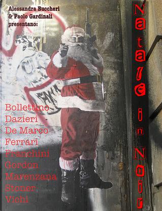 Natale in Noir by Angelo Marenzana, Frank Gordon, Gianfranco Ferrari, Ida Ferrari, Marco Vichi, Paolo Franchini, Romano De Marco, Sam Stoner, Sandrone Dazieri, Vito Bollettino