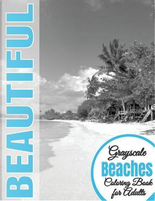 Beautiful Grayscale Beaches Adult Coloring Book by Beautiful Grayscale Coloring Books