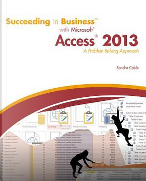 Succeeding in Business With Microsoft Access 2013 by Sandra Cable