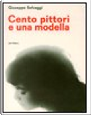 Cento pittori e una modella by Giuseppe Selvaggi