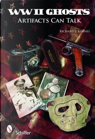 WWII Ghosts by Richard J. Kimmel