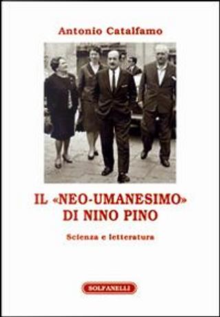 Il «neo-umanesimo» di Nino Pino. Scienza e letteratura by Antonio Catalfamo