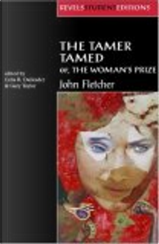 The Tamer Tamed; or, The Woman's Prize by Celia R. Daileader, Gary Taylor