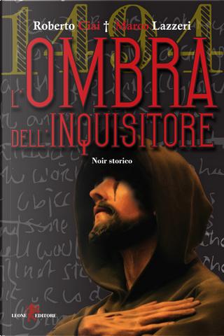 1494 - L'ombra dell'inquisitore by Marco Lazzeri, Roberto Ciai
