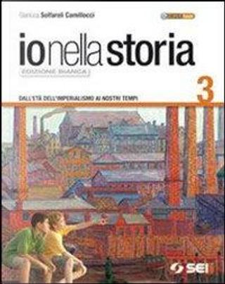 Io nella storia. Ediz. bianca. Per la Scuola media. Con espansione online by Gianluca Solfaroli Camillocci
