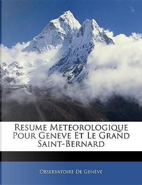 Resume Meteorologique Pour Geneve Et Le Grand Saint-Bernard by Observatoire De Genve