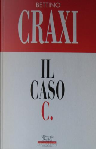 Il caso C. by Bettino Craxi