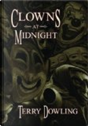 Clowns at Midnight by Terry Dowling