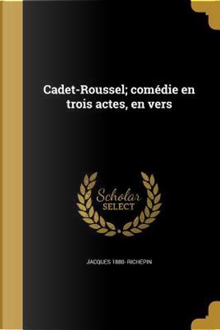 FRE-CADET-ROUSSEL COMEDIE EN T by Jacques 1880 Richepin
