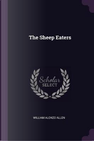 The Sheep Eaters by William Alonzo Allen