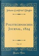 Polytechnisches Journal, 1824, Vol. 15 (Classic Reprint) by Johann Gottfried Dingler