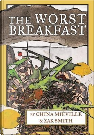 The Worst Breakfast by China Mieville