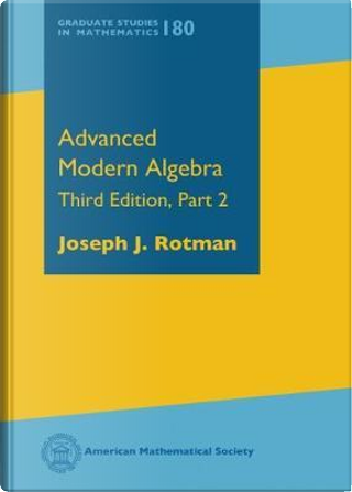 Advanced Modern Algebra by Joseph J. Rotman