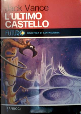 L'ultimo castello [e altri romanzi brevi] by Jack Vance