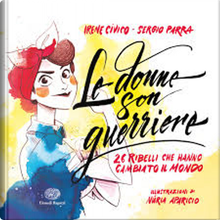 Le donne son guerriere by Sergio Parra, Irene Civico