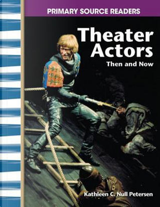 Theater Actors Then and Now by Kathleen C. Null Petersen
