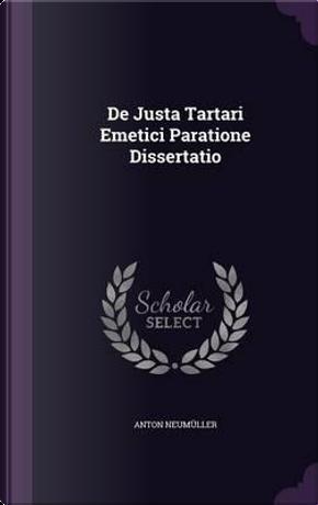 de Justa Tartari Emetici Paratione Dissertatio by Anton Neumuller