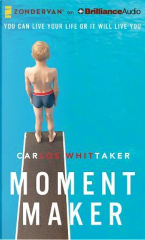 Moment Maker by Carlos Enrique Whittaker