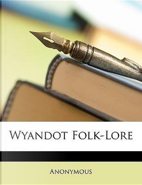 Wyandot Folk-Lore by ANONYMOUS