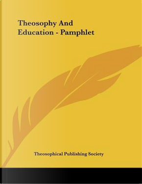 Theosophy and Education by Theosophical Publishing Society