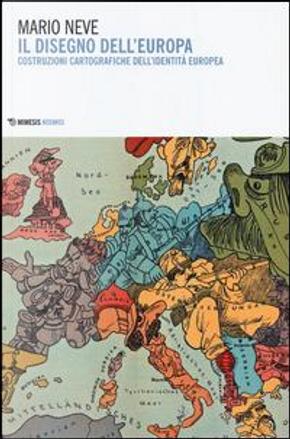 Il disegno dell'Europa. Costruzioni cartografiche dell'identità europea by Mario Neve