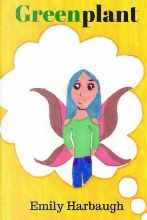 Greenplant by Emily Eryn Harbaugh