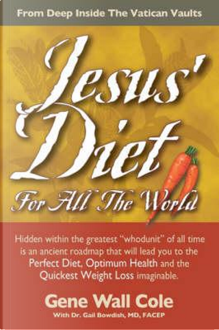 Jesus' Diet for All the World by Gene Wall Cole