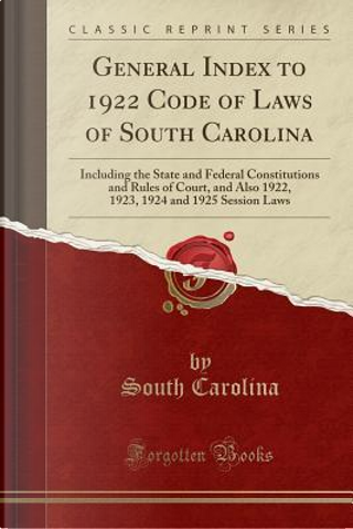General Index to 1922 Code of Laws of South Carolina by South Carolina