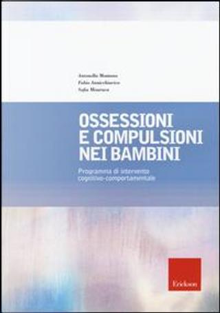 Ossessioni e compulsioni nei bambini. Programma di intervento cognitivo-comportamentale by Antonella Montano