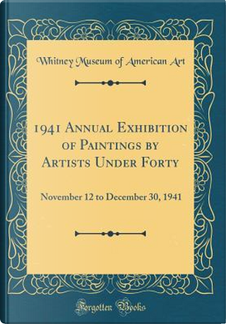 1941 Annual Exhibition of Paintings by Artists Under Forty by Whitney Museum Of American Art