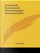Anatomisch-Systematische Beschreibung Der Alcyonarien (1872) by Albert Kolliker