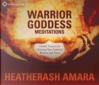 Warrior Goddess Meditations by HeatherAsh Amara