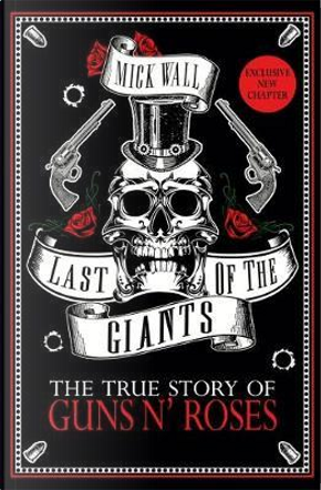 Last of the giants. The true story of Guns n' Roses by Mick Wall