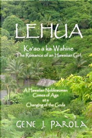Lehua, Ka'ao a Ka Wahine/Lehua, the Romance of a Hawaiian Girl by Gene J. Parola