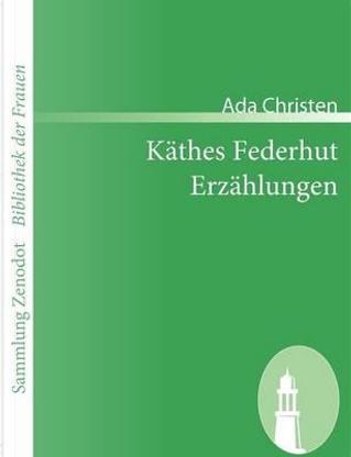Käthes Federhut /Erzählungen by Ada Christen
