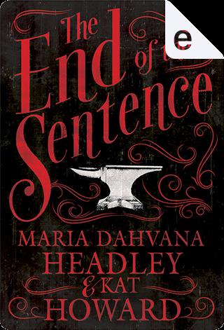 The End of the Sentence by Kat Howard, Maria Dahvana Headley