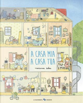 A casa mia a casa tua by Marianne Dubuc