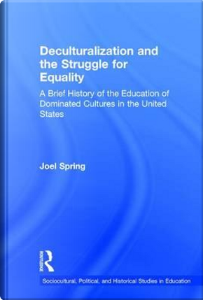 Deculturalization and the Struggle for Equality by Joel Spring